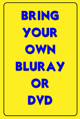 BRING YOUR OWN BLURAY OR DVD